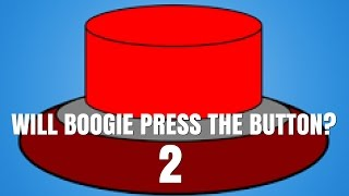 WILL BOOGIE PRESS THE BUTTON 2!