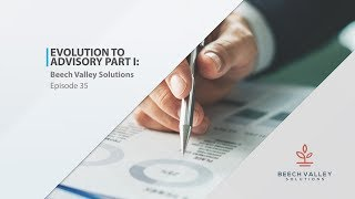Evolution to Advisory Part II: Beech Valley Solutions