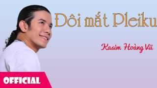 Đôi Mắt Pleiku - Kasim Hoàng Vũ [Official Audio]