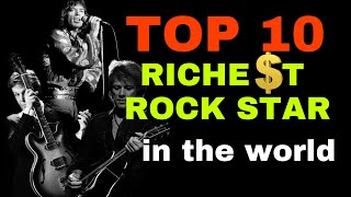 TOP 10 RICHEST ROCK STAR IN THE WORLD