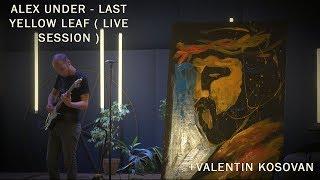 Alex Under   Last Yellow Leaf  LIVE SESSION +Валентин Косован