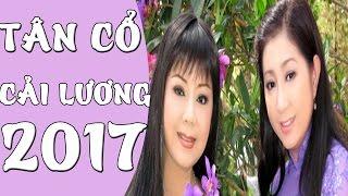 Tân Cổ Cải Lương 2017 ▶Những Ca Khúc Tân Cổ Giao Duyên Hay Nhất Cai Luong Viet P#6