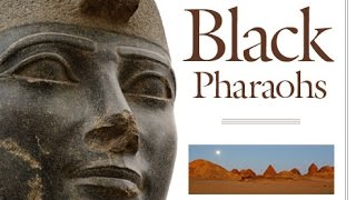 The Nubian Pharaohs | Kush | 760- 656 BC (25th Dynasty)