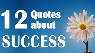 12 Quotes About Success -  Motivational Quotes (quotes That Will Inspire You)