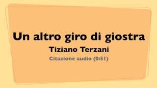 Citazione audio da UN ALTRO GIRO DI GIOSTRA - Tiziano Terzani