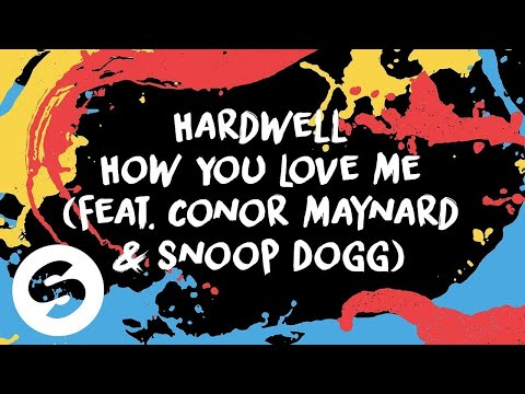 Hardwell How You Love Me Feat Conor Maynard  Snoop Dogg