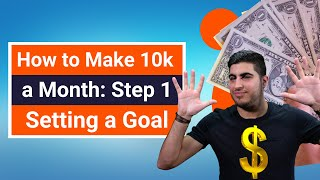 How to Make 10k a Month: Step 1 – Setting a Goal