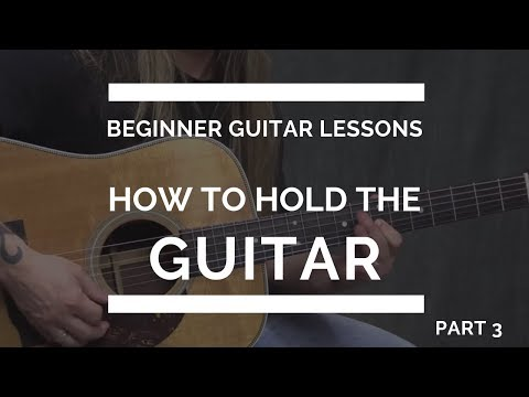 How to Hold the Guitar - Beginner Guitar Lesson #3