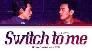 RAIN, JYP Switch to me Lyrics (비 박진영 나로 바꾸자 가사) [Color Coded Lyrics/Han/Rom/Eng]