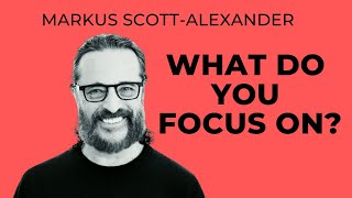 Whar do you focus on?