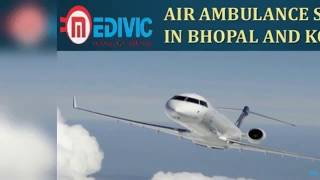 Take Peerless Exigency ICU Air Ambulance Service in Bhopal by Medivic