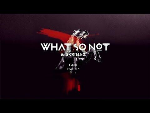 What So Not & Skrillex - GOH (feat. KLP) [Official Audio]