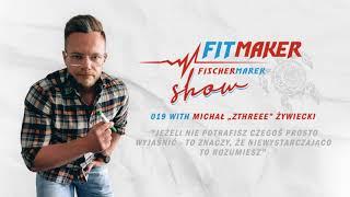 Fit Maker Show #019 Michał Zthreee Zywiecki