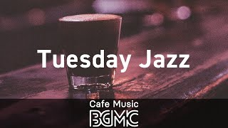 Tuesday Jazz: Chill Out Cafe Music To Relax - Smooth Background Music For Good Mood