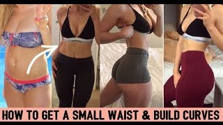 HOW TO GET A SMALL WAIST & BUILD CURVES