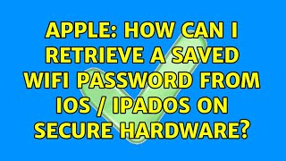 Apple: How can I retrieve a saved WiFi password from iOS / iPadOS on secure hardware?