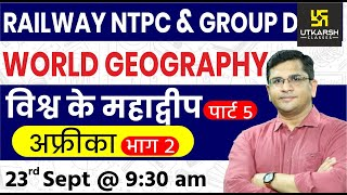 Continents of The World #5 | World Geography | Railway NTPC & Group D Special | By Brijesh Sir