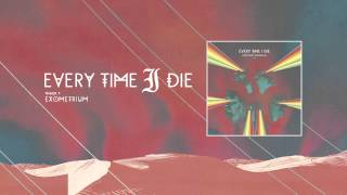 "Every Time I Die - ""Exometrium"" (Full Album Stream)"