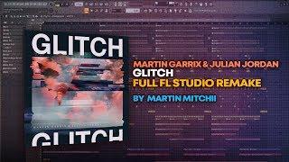 Martin Garrix & Julian Jordan   Glitch [FULL Studio Remake + FREE FLP]