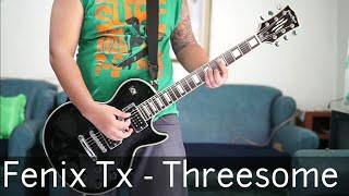 Fenix Tx -  Threesome (Guitar Cover)