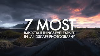 Landscape Photography - 7 Most Important Things Ive Learned