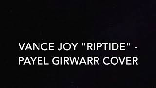 "Vance Joy ""Riptide""   Payel Girwarr Cover"