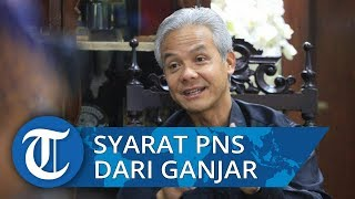 Ganjar Pranowo Sebut 3 Syarat Menjadi PNS di Pemprov Jateng