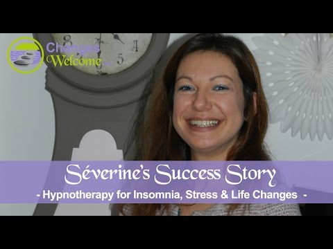 Séverine's Success Story - Life Changes, Stress & Insomnia - What our clients say - Changes Welcome Hypnotherapy