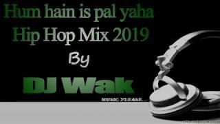 Hum hain is pal yaha Hip Hop Mix (2019) by Dj wak - YouTube