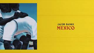 Jacob Banks   Mexico (Official Audio)