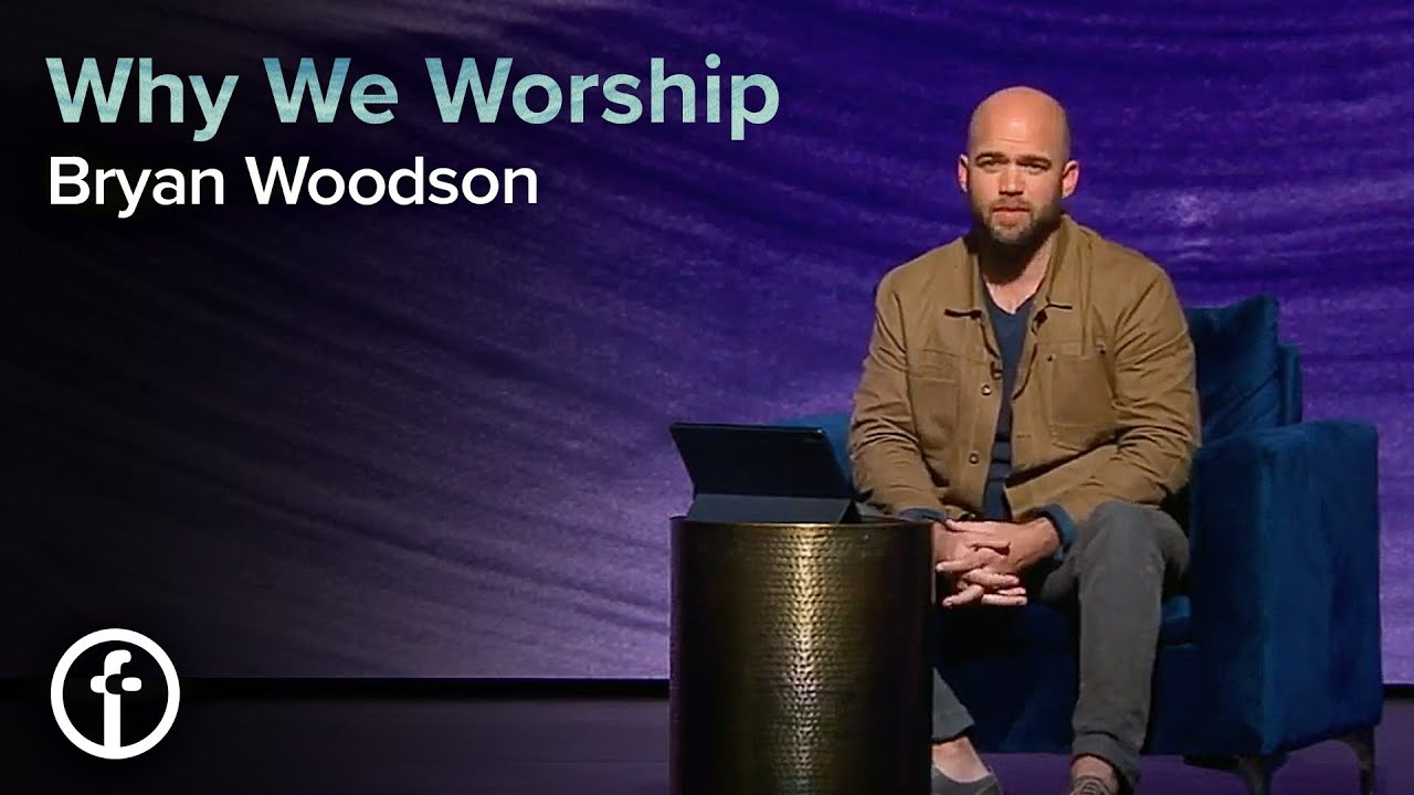 Why We Worship  by  Pastor Bryan Woodson
