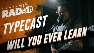 Tower Radio - Typecast - Will You Ever Learn