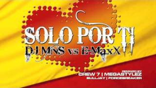 DJ MNS vs. E-MaxX - Solo Por Ti (Main Mix Edit)