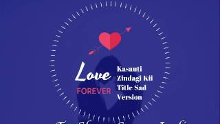 Kasauti Zindagi Ki Title Sad Version