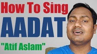 "Aadat - Atif Aslam ""Singing Lesson"" Bollywood Singing Lessons Online"