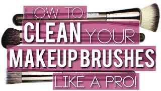 How To Clean Your Makeup Brushes Like A Pro!!