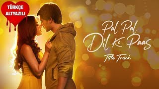 Pal Pal Dil Ke Paas Title Song - Türkçe Altyazılı | Arijit Singh & Parampara Thakur