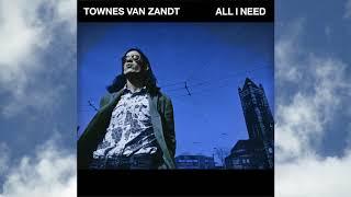 Townes Van Zandt   All I Need (Official Audio)