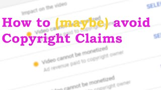 How to (maybe) avoid Copyright Claims on YouTube