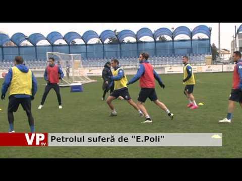 """Petrolul suferă de """"E.Poli"""""""