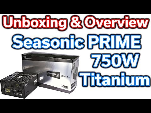 Seasonic PRIME 750 Watt 80+ Titanium Power Supply – Unboxing & Overview