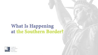 What is Happening at the Southern Border