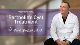 Bartholin's Cyst Treatment   Procedure Part 2   David Ghozland, M.D.