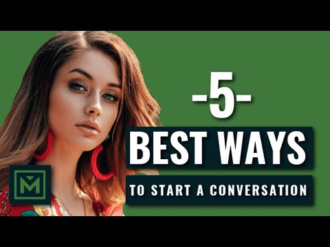 5 Best Ways To Start A Conversation With A BEAUTIFUL Woman - How to NEVER Run Out of Things to Say