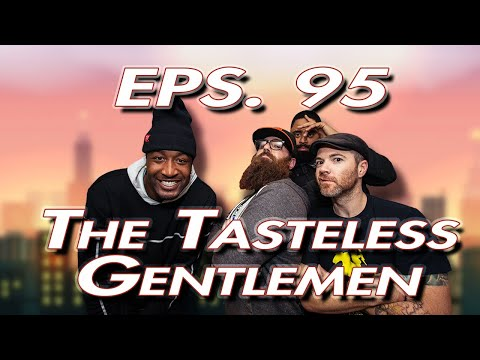 The Tasteless Gentlemen Show – Episode 95