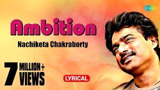 Ambition with lyrics | Nachiketa Chakraborty | HD Song