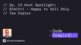Code Completion Episode 13: Host Spotlight: Dimitri — Happy to Sell Only Two Copies