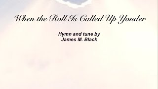 When the Roll Is Called Up Yonder (Baptist Hymnal #516)