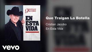 Cristian Jacobo   Que Traigan La Botella (Audio)