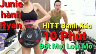 Junie Hành Ryan Banh Xác  HIIT 10 Phút Đốt Mọi Loại Mỡ - HLV Ryan Long Fitness